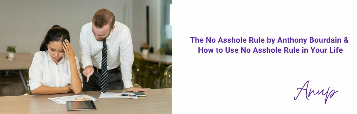 The No Asshole Rule by Anthony Bourdain & How to Use No Asshole Rule in Your Life